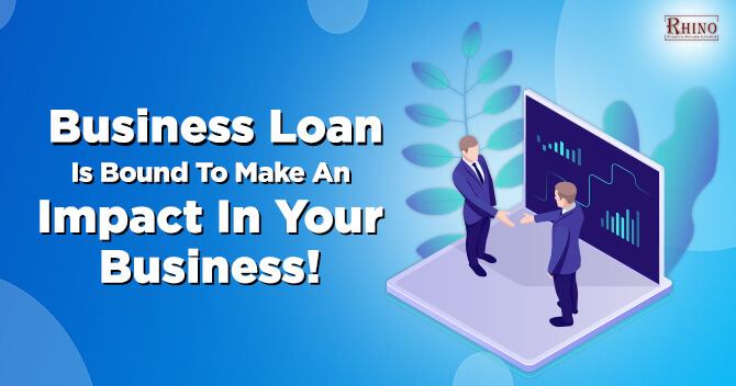 Business Loan Is Bound To Make An Impact In Your Business